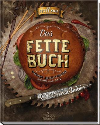 Das fette Buch: Burger, Bier und Fritten